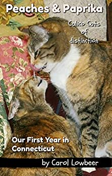 Book cover image for Peaches and Paprika, Calico Cats of Distinction:  Our First Year in Connecticut