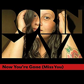 Now You're Gone (Miss You)