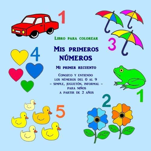 Libro para colorear: Mis primeros números - Mi primer recuento: Conozco y entiendo los números del...
