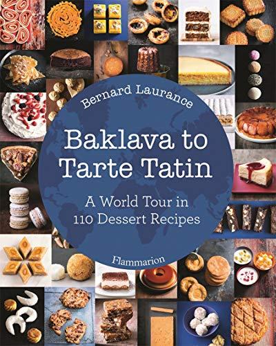 Baklava to Tarte Tatin: A World Tour in 110 Dessert Recipes