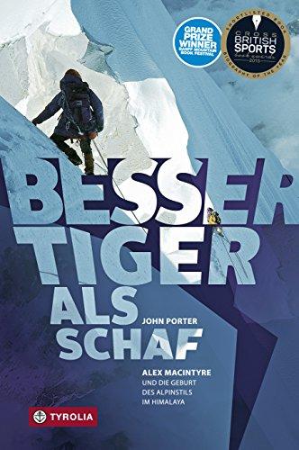 Besser Tiger als Schaf: Alex MacIntyre und die Geburt des Alpinstils im Himalaya (German Edition)