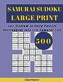SAMURAI SUDOKU LARGE PRINT: 500 Medium to Hard Puzzles overlapping into 100 Samurai Styl