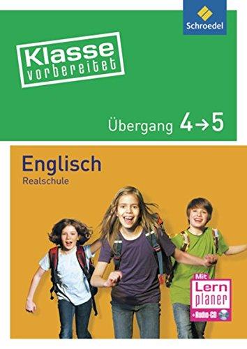 Klasse vorbereitet - Realschule: Übergang 4 / 5 Englisch: mit Audio-CD: Übergang / Abschluss Realschule / Übergang 4 / 5 Englisch: mit Audio-CD (Klasse vorbereitet: Übergang / Abschluss Realschule)