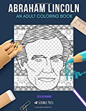 ABRAHAM LINCOLN: AN ADULT COLORING BOOK: An Abraham Lincoln Coloring Book For Adults