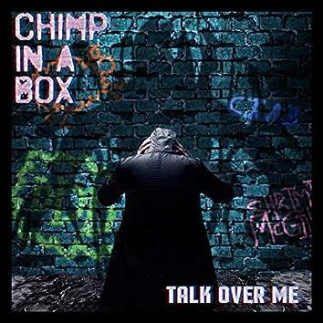 Talk Over Me