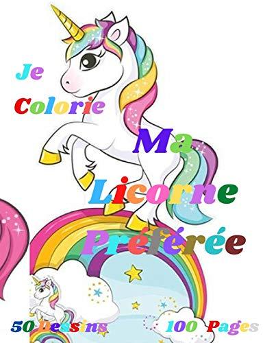 Je Colorie ma Licorne Préférée: Livre de coloriage enfant entre 4 et 10 Ans,50 Dessins sur 100 Pages dimensions 21X27CM