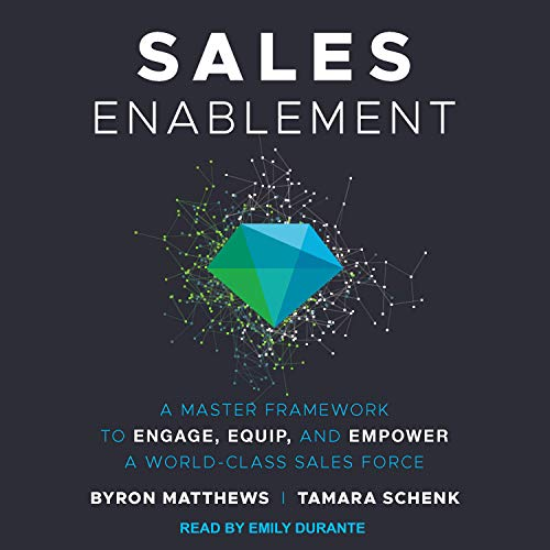 Sales Enablement     A Master Framework to Engage, Equip, and Empower a World-Class Sales Force              By:                                                                                                                                 Byron Matthews,                                                                                        Tamara Schenk                               Narrated by:                                                                                                                                 Emily Durante                      Length: 6 hrs and 17 mins     Not rated yet     Overall 0.0