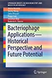 Bacteriophage Applications - Historical Perspective and Future Potential (SpringerBriefs in Biochemistry and Molecular Biology)
