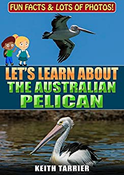 Let's Learn About Australian Pelicans by [Keith Tarrier]