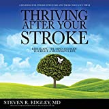 Thriving After Your Stroke: Rebuilding the Mind and Body to Create a Meaningful Life