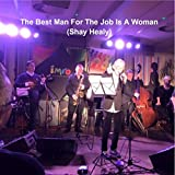 The Best Man For The Job is a Woman (Shay Healy)