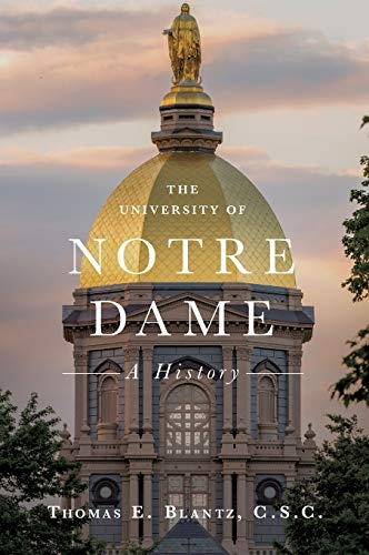 Compare Textbook Prices for The University of Notre Dame: A History  ISBN 9780268108212 by Blantz C.S.C., Thomas E.