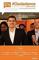 Ciudadanos : deconstruyendo a Albert Rivera : las respuestas a las diez grandes preguntas sobre Ciudadanos