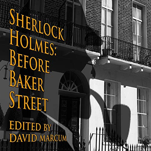 Sherlock Holmes: Before Baker Street                   By:                                                                                                                                 David Marcum,                                                                                        Mark Mower,                                                                                        Geri Schear,                   and others                          Narrated by:                                                                                                                                 Steve White                      Length: 8 hrs and 10 mins     2 ratings     Overall 3.5