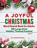 A JOYFUL CHRISTMAS WORD SEARCH BOOK FOR ADULTS, SEASON 1: 100 Large-Print Holiday Themed Puzzles! Thousands of Words Just Waiting to Be Found!