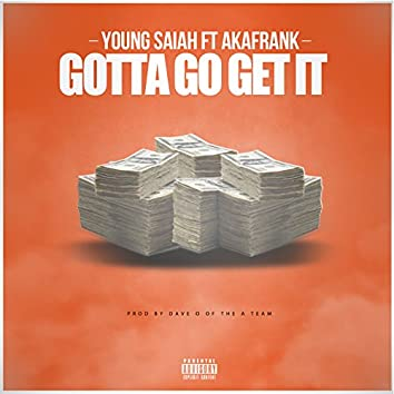 Gotta Go Get It (feat. Akafrank)