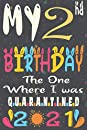 My 2nd Birthday The One Where I Was Quarantined 2021 notebook journal: Happy 2nd Birthday, 2 Years Old Gift for women and men, friends, Mom, Girls, Dad, Son, in 2019 year anniversary journal, quarantine birthday notebook, Funny Card Alternative