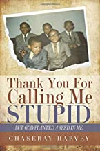 THANK YOU FOR CALLING ME STUPID: But God Planted a Seed in Me