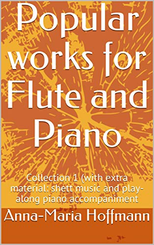 Popular works for Flute and Piano: Collection 1 E- BOOK PLUS (with extra material: shett music and play-along piano accompaniment) (Music for Flute and Piano Collection)