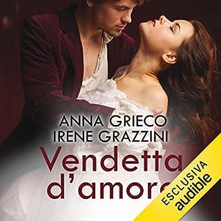 Vendetta d'amore                   Di:                                                                                                                                 Irene Grazzini,                                                                                        Anna Grieco                               Letto da:                                                                                                                                 Roberta Maraini                      Durata:  9 ore e 45 min     36 recensioni     Totali 3,8