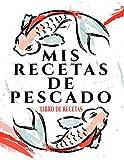Mis Recetas De Pescado: Libro De Recetas | 100 páginas de recetas | 8.5x11 pulgadas.