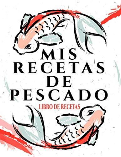 Mis Recetas De Pescado: Libro De Recetas | 100 páginas de recetas | 8.5x11 pulgadas