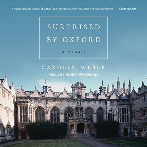 Surprised by Oxford     A Memoir              By:                                                                                                                                 Carolyn Weber                               Narrated by:                                                                                                                                 Nancy Peterson                      Length: 12 hrs and 8 mins     1 rating     Overall 5.0