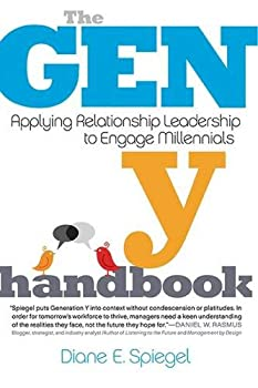 The Gen Y Handbook: Applying Relationship Leadership to Engage Millennials