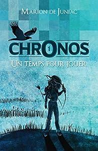 Chronos, tome 1 : Un temps pour jouer par Marion de Juniac