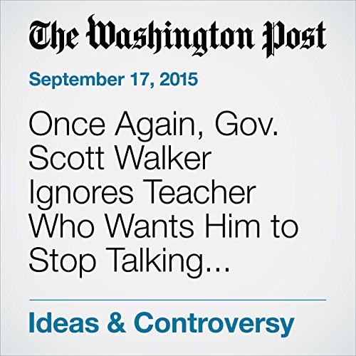 Once Again, Gov. Scott Walker Ignores Teacher Who Wants Him to Stop Talking about Her audiobook cover art