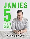 Jamies 5-Zutaten-Küche: Quick & Easy