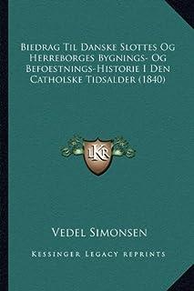 Biedrag Til Danske Slottes Og Herreborges Bygnings- Og Befoestnings-Historie I Den Catholske Tidsalder (1840)