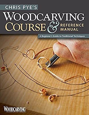 Chris Pye's Woodcarving Course & Reference Manual: A Beginner's Guide to Traditional Techniques (Woodcarving Illustrated)