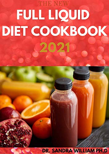 THE NEW FULL LIQUID DIET COOKBOOK 2021: 50+ Easy And Delicious Recipes With Meal Plans For Weight Loss And Healthy Living (English Edition)