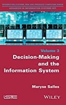 Decision-Making and the Information System (Information Systems, Web and Pervasive Computing: Advances in Information Systems Book 3)