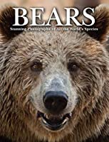 Bears: Stunning Photographs of All the World's Species (Animals)