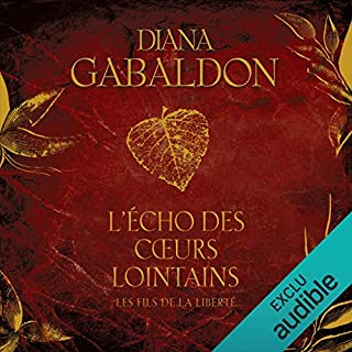 L'Écho des cœurs lointains 2 - Les fils de la liberté     Outlander 7.2              De :                                                                                                                                 Diana Gabaldon                               Lu par :                                                                                                                                 Marie Bouvier                      Durée : 20 h et 46 min     37 notations     Global 4,9