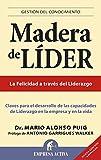 Madera de líder - Edición revisada: Claves Para el Desarrollo de las Capacidades de Liderazgo en la Empresa y en la Vida (Gestión del conocimiento)