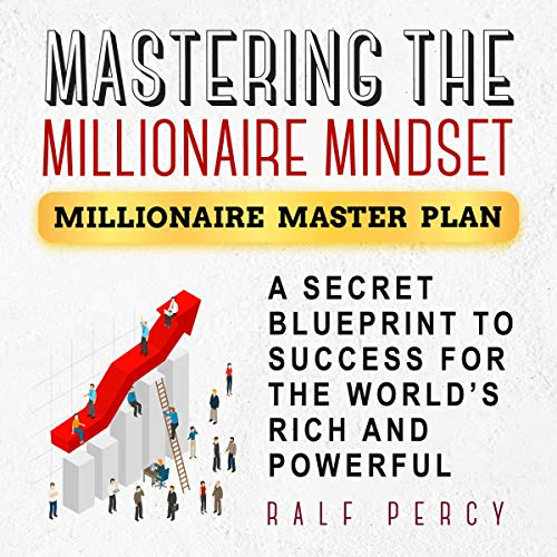Mastering the Millionaire Mindset: A Secret Blueprint to Success for the World's Rich and Powerful cover art