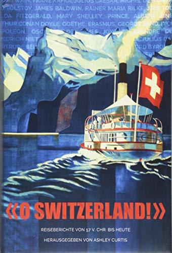 O Switzerland!: Reiseberichte Von 57 V. Chr. Bis Heute (German Edition... - 51daukbqDdL. SL500