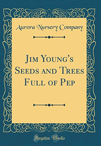 Jim Young's Seeds and Trees Full of Pep (Classic Reprint)