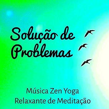 Solução de Problemas - Música Zen Yoga Relaxante de Meditação para Equilibrio Emocional Tratamento Espiritual com Sons Suaves New Age da Natureza