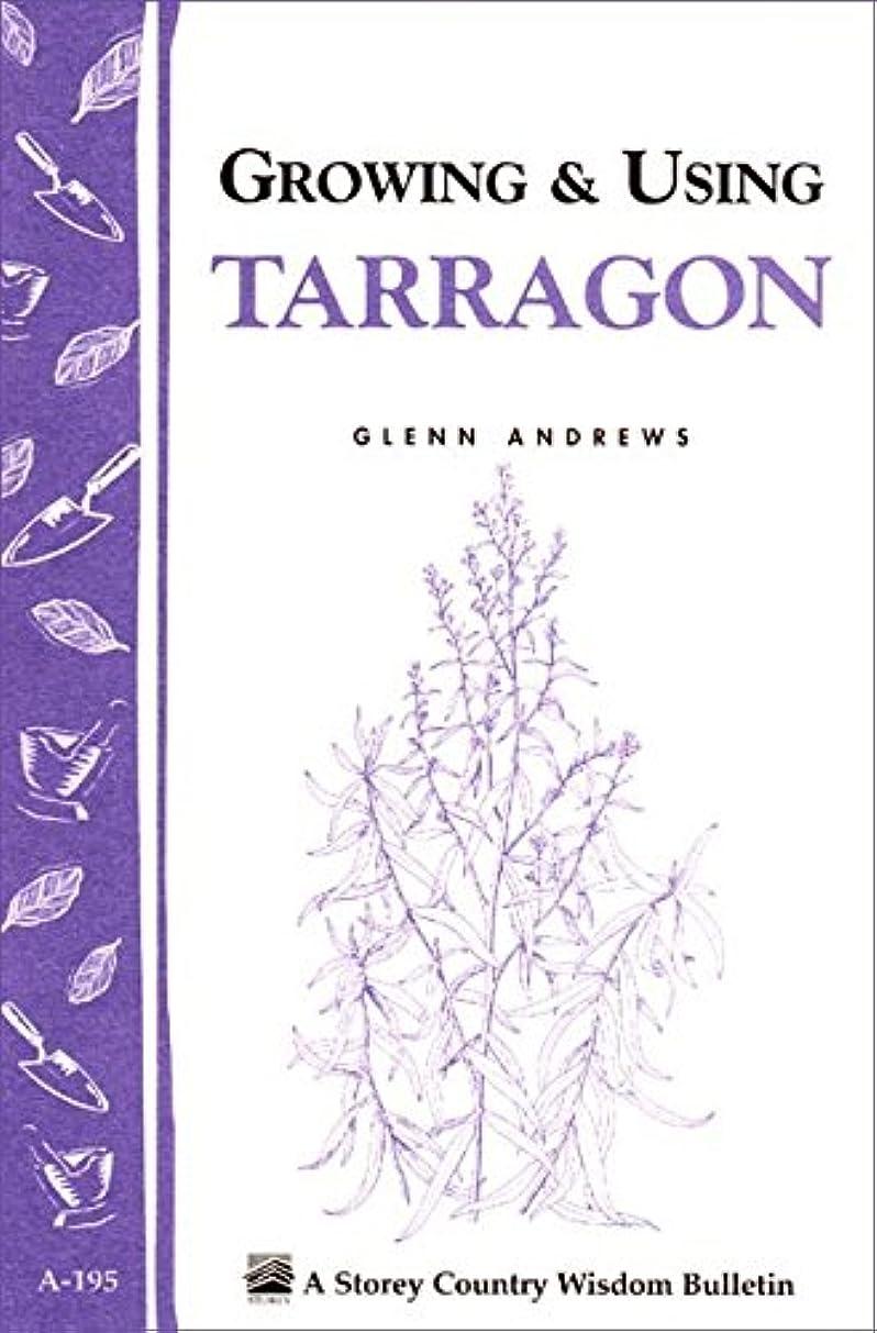 構成骨髄肘Growing & Using Tarragon: Storey's Country Wisdom Bulletin A-195 (Storey Country Wisdom Bulletin) (English Edition)