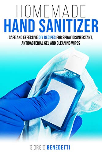 Homemade Hand Sanitizer: Safe and Effective DIY recipes for spray disinfectant, antibacterial gel and cleaning wipes (Book 1)