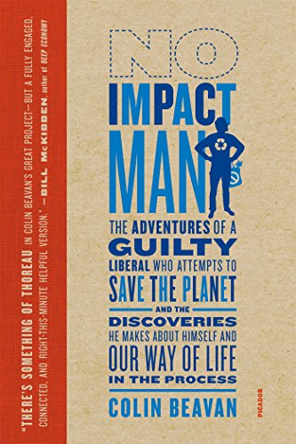 No Impact Man: The Adventures of a Guilty Liberal Who Attempts to Save the Planet, and the Discoveries He Makes About Hi