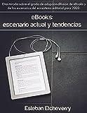 eBooks: escenario actual y tendencias (2015): Una mirada sobre la adopción y difusión de los eBooks, y sus tendencias.