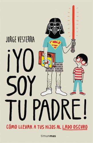 ¡Yo soy tu padre!: Cómo llevar a tus hijos al lado oscuro (Biblioteca No Ficción)