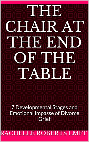 The Chair at the End of the Table: 7 Developmental Stages and Emotional Impasse of Divorce Grief (English Edition)