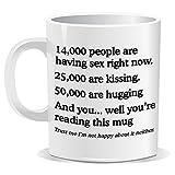 Statistics 14,000 People Are Having Sex Funny Novelty Joke Gift Mug Cup 11 oz Ceramic Mug