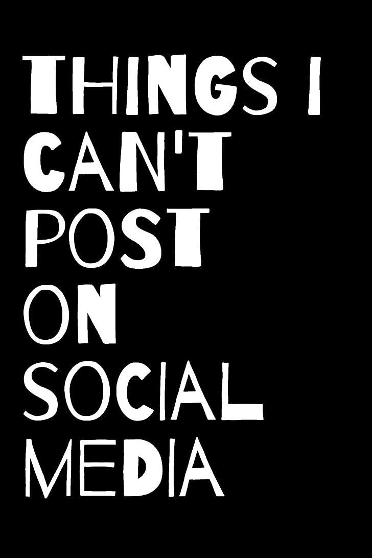 自伝天の不運Things I Can't Post on Social Media Journal: A Blank Lined Notebook: Funny Gag Gift or Joke Journal for a Friend